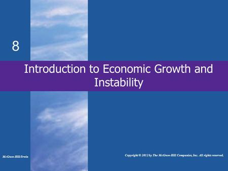 Introduction to Economic Growth and Instability 8 McGraw-Hill/Irwin Copyright © 2012 by The McGraw-Hill Companies, Inc. All rights reserved.