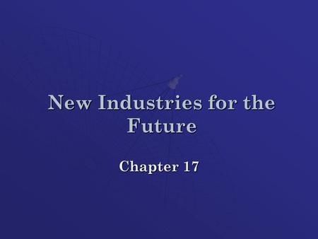 "New Industries for the Future Chapter 17. New Industries for the Future  In the 1970's - 1980's, WV's ""traditional industries"" saw some declines Global."