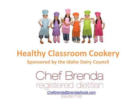 Healthy Classroom Cookery Sponsored by the Idaho Dairy Council 208-830-7105.