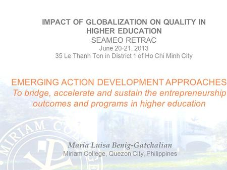IMPACT OF GLOBALIZATION ON QUALITY IN HIGHER EDUCATION SEAMEO RETRAC June 20-21, 2013 35 Le Thanh Ton in District 1 of Ho Chi Minh City EMERGING ACTION.
