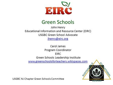 Green Schools John Henry Educational Information <strong>and</strong> Resource Center (EIRC) USGBC Green School Advocate Carol James Program Coordinator.
