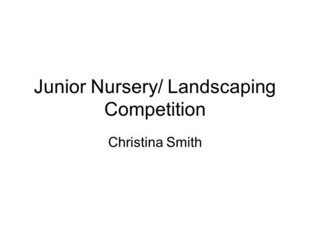 Junior Nursery/ Landscaping Competition Christina Smith.