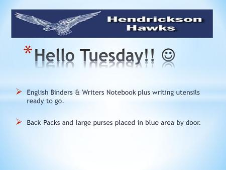  English Binders & Writers Notebook plus writing utensils ready to go.  Back Packs and large purses placed in blue area by door.