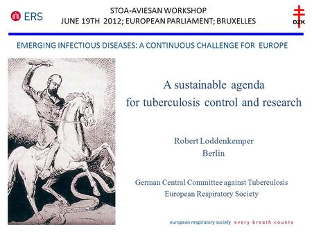 EMERGING INFECTIOUS DISEASES: A CONTINUOUS CHALLENGE FOR EUROPE STOA-AVIESAN WORKSHOP JUNE 19TH 2012; EUROPEAN PARLIAMENT; BRUXELLES A sustainable agenda.