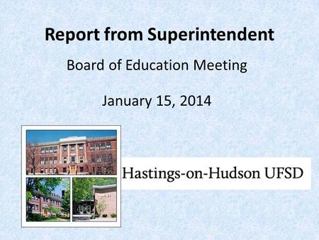 Report from Superintendent Board of Education Meeting January 15, 2014.