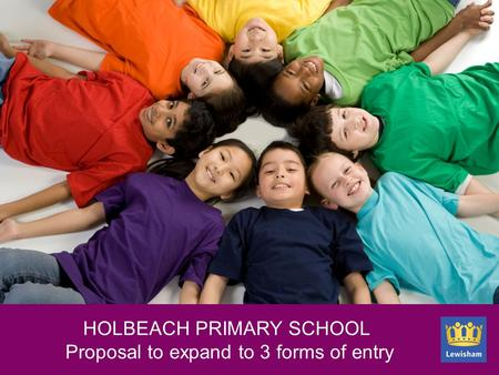 New section slide HOLBEACH PRIMARY SCHOOL Proposal to expand to 3 forms of entry.