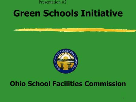 1 Ohio School Facilities Commission Green Schools Initiative Presentation #2.