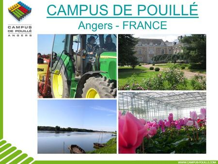 CAMPUS DE POUILLÉ Angers - FRANCE. Campus de Pouillé - PRESENTATION Campus de Pouillé is situated in Les Ponts-de-Cé (western France), only 5 kms away.