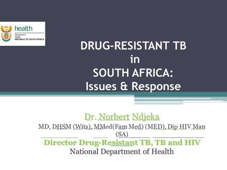 DRUG-RESISTANT TB in SOUTH AFRICA: Issues & Response _ ______ _____ _ ______ _____ ___ __ __ __ __ __ _______ ___ ________ ___ _______ _________ __ _____.