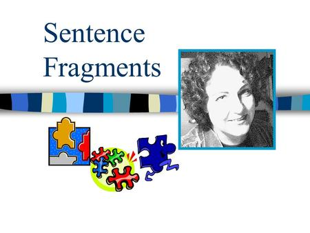 Sentence Fragments. Agenda Definition Identifying Fragments Case 1:Missing Verb Case 2:Missing subject Case 3:Phrase or dependent clause Revising Clauses.