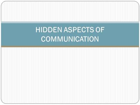 HIDDEN ASPECTS OF COMMUNICATION. 2 Communication is far more than speech and writing. Most of us are unaware that we are communicating in many different.