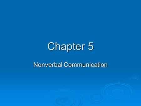 Chapter 5 Nonverbal Communication. Vocabulary  Nonverbal Message- Facial expressions or body language used to convey messages  Body language- The way.