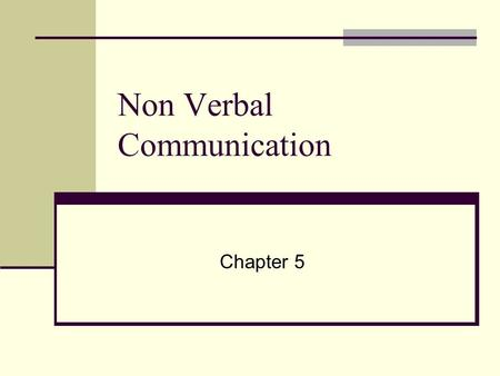 Non Verbal Communication Chapter 5. Terms to Know Body language Tone of voice Gesture Space Distance Eye contact.