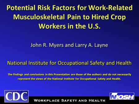 Potential Risk Factors for Work-Related Musculoskeletal Pain to Hired Crop Workers in the U.S. John R. Myers and Larry A. Layne National Institute for.