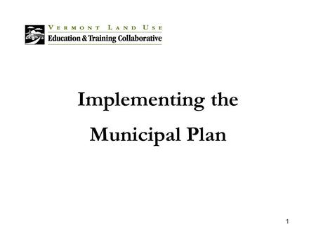1 Implementing the Municipal Plan. 2 Overview The plan is a vision that must be implemented Many methods of implementation Communities must work to find.