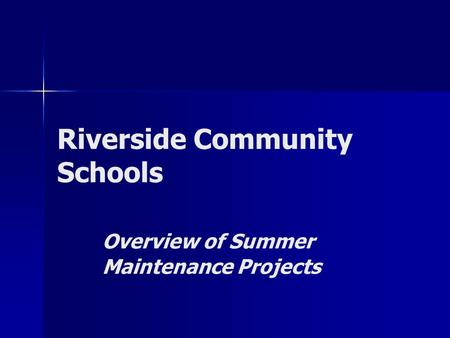 Riverside Community Schools Overview of Summer Maintenance Projects.