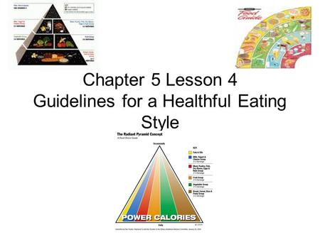 Chapter 5 Lesson 4 Guidelines for a Healthful Eating Style.