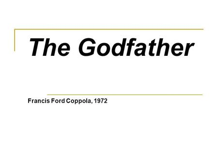 The Godfather Francis Ford Coppola, 1972. Areas of focus Acting Lighting Color Music Editing Sets Costume design.
