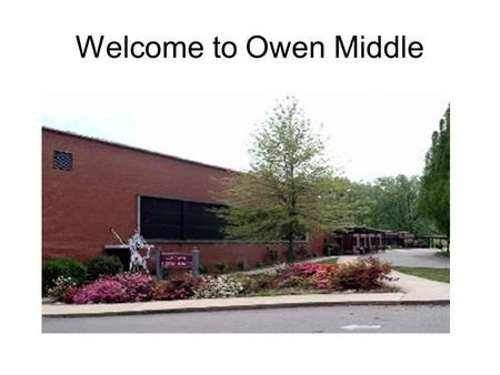Welcome to Owen Middle. So you are going to be a 6 th grader next year…. Question and Answers you might need to know (a quick survival guide to OMS)