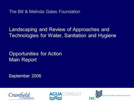 The Bill & Melinda Gates Foundation Landscaping and Review of Approaches and Technologies for <strong>Water</strong>, Sanitation and Hygiene Opportunities for Action Main.