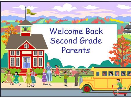 Welcome Back Second Grade Parents. Class Schedule Morning Meeting9:15 - 9:37 Shared Work / Read Aloud9:40 - 10:10 Social Studies / Science10:15 - 10:57.