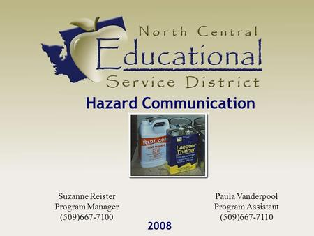Hazard Communication 2008 Paula Vanderpool Program Assistant (509)667-7110 Suzanne Reister Program Manager (509)667-7100.