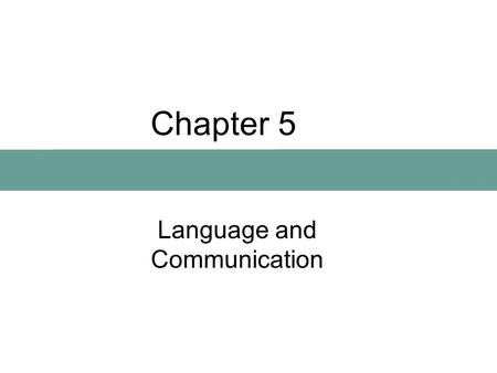Chapter 5 Language and Communication. Chapter Preview What Is Language? How Is Language Related to Culture? How Did Language Begin?
