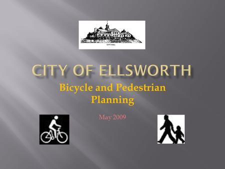 Bicycle and Pedestrian Planning May 2009. City of Ellsworth Bike-Ped Planning May 2009 Accomplishments: POLICY and ADMINISTRATION The City Council adopted.