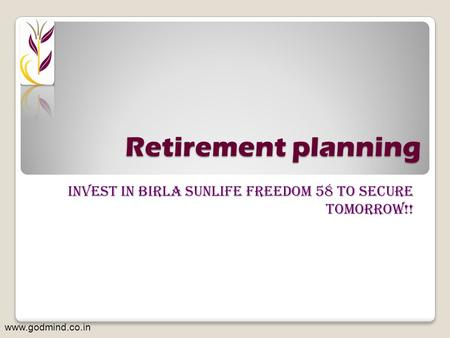 Retirement planning iNvest in birla sunlife freedom 58 to secure tomorrow!! www.godmind.co.in.