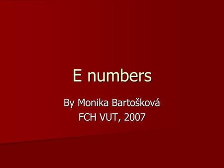 E numbers By Monika Bartošková FCH VUT, 2007. E numbers are: Antioxidants and preservatives Antioxidants and preservatives Antioxidants and preservatives.