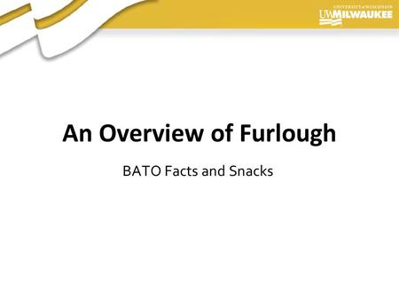 Presentation Author, 2006 An Overview of Furlough BATO Facts and Snacks.