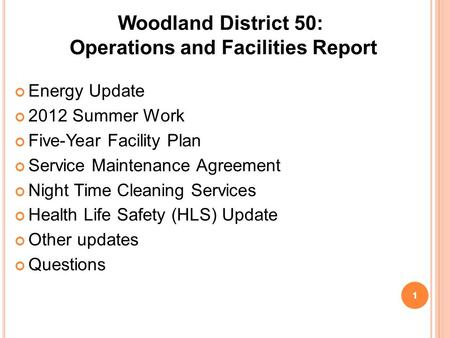 Woodland District 50: Operations and Facilities Report Energy Update 2012 Summer Work Five-Year Facility Plan Service Maintenance Agreement Night Time.