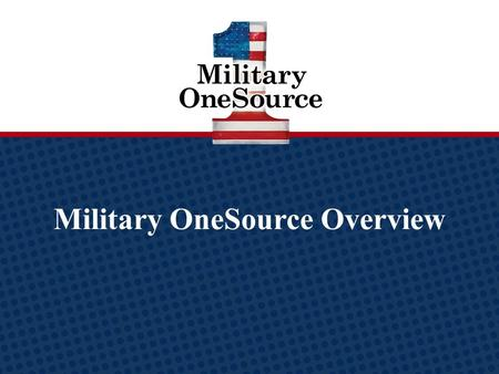 Military OneSource Overview Military OneSource logo.