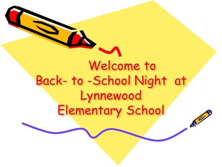 Welcome to Back- to -School Night at Lynnewood Elementary School.