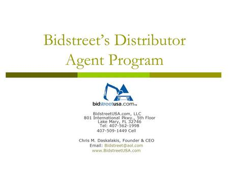 Bidstreet's Distributor Agent Program BidstreetUSA.com, LLC 801 International Pkwy., 5th Floor Lake Mary, FL 32746 Tel: 407-562-1998 407-509-1449 Cell.