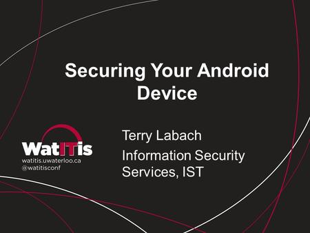 Securing Your Android Device Terry Labach Information Security Services, IST.