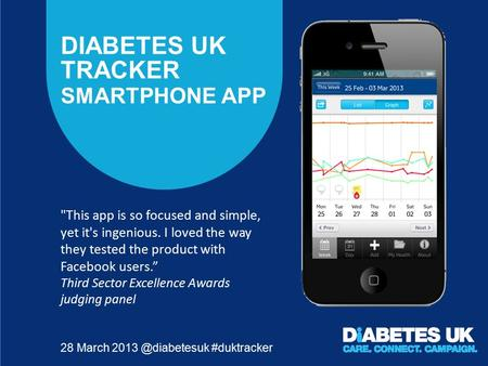 DIABETES UK TRACKER SMARTPHONE APP 28 March #duktracker This app is so focused and simple, yet it's ingenious. I loved the way they tested.