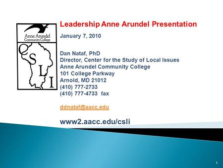 1 Public Opinion and Issues in Anne Arundel County: Leadership Anne Arundel Presentation January 7, 2010 Dan Nataf, PhD Director, Center for the Study.