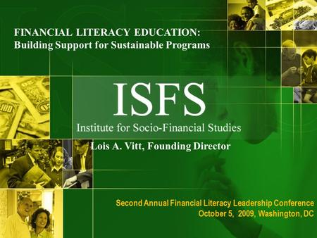 Lois A. Vitt, Founding Director FINANCIAL LITERACY EDUCATION: Building Support for Sustainable Programs Second Annual Financial Literacy Leadership Conference.