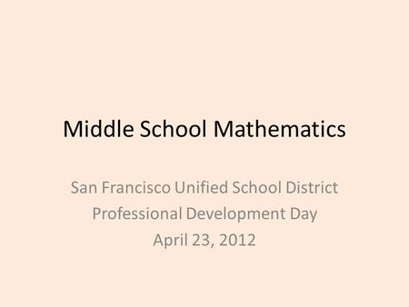Middle School Mathematics San Francisco Unified School District Professional Development Day April 23, 2012.