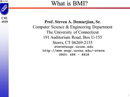 1 CSE 4939 What is BMI? Prof. Steven A. Demurjian, Sr. Computer Science & Engineering Department The University of Connecticut 191 Auditorium Road, Box.