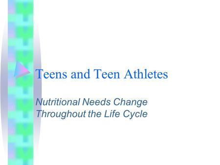 Teens and Teen Athletes Nutritional Needs Change Throughout the Life Cycle.