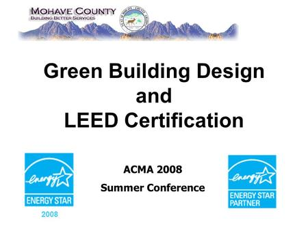 Green Building Design and LEED Certification ACMA 2008 Summer Conference 2008.