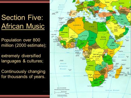 Introduction to World Music, SMSU1 Section Five: African Music Population over 800 million (2000 estimate); extremely diversified languages & cultures;