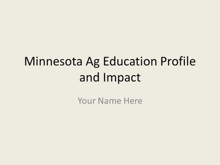 Minnesota Ag Education Profile and Impact Your Name Here.