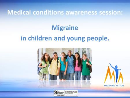 Medical conditions awareness session: Migraine in children and young people.
