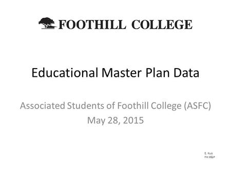 Educational Master Plan Data Associated Students of Foothill College (ASFC) May 28, 2015 E. Kuo FH IR&P.