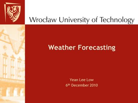 Weather Forecasting Yean Lee Low 6 th December 2010.