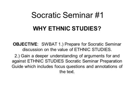 Socratic Seminar #1 WHY ETHNIC STUDIES?