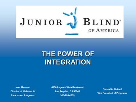 THE POWER OF INTEGRATION 5300 Angeles Vista Boulevard Los Angeles, CA 90043 323-295-4555 Joan Marason Director of Wellness & Enrichment Programs Donald.